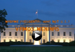 International Premiere of 'Madame Presidenta: Why Not U.S.?'